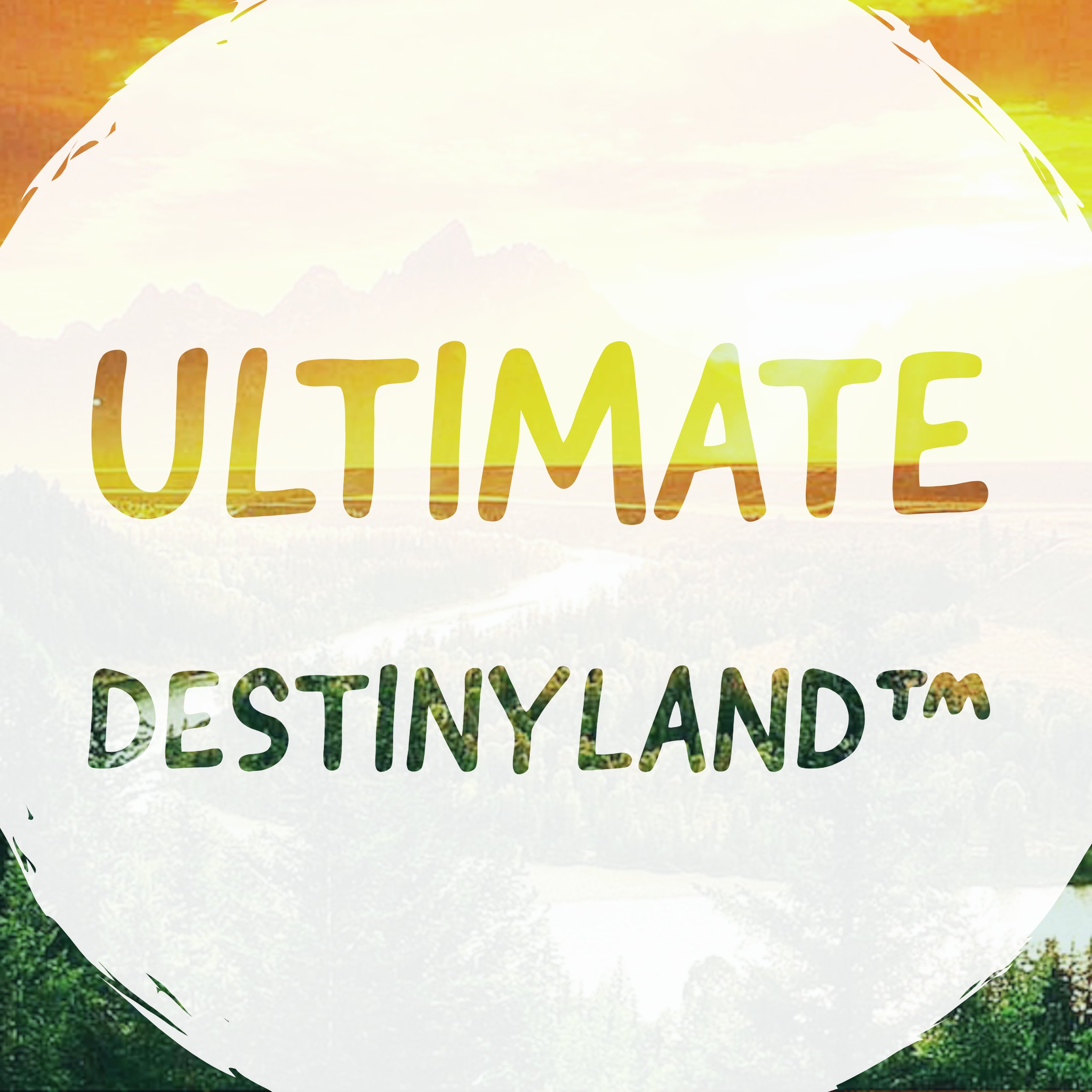 Ultimate Destinyland™